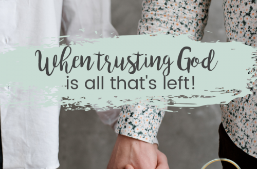 when trusting god is all you have left