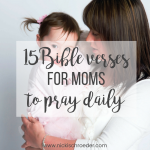 15 Bible Verses For Moms To Pray Daily