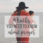 4 Truths You Need To Know About Prayer