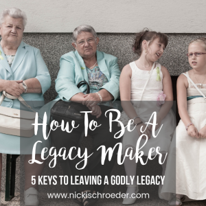 5 keys to leaving a Godly legacy