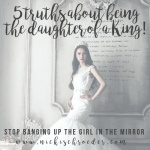5 Truths About Being The Daughter Of A King
