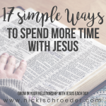 17 Simple Ways To Spend More Time With Jesus