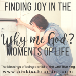 "Finding Joy In The ""Why Me God?"" Moments"