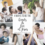 4 Ways To Be The Hands And Feet Of Jesus